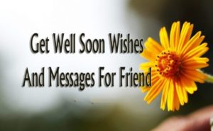 Get Well Soon Wishes For Friend – Heartwarming Get Well Messages