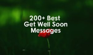200+ Get Well Soon Messages, Wishes and Quotes